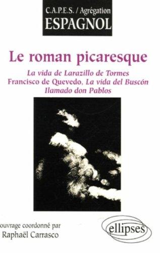 Le roman picaresque : La vida de Larazillo de Tormes, Francisco de Quevedo, La vida del Buscon llamado don Pablos
