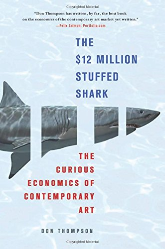 The $12 Million Stuffed Shark: The Curious Economics of Contemporary Art por Don Thompson