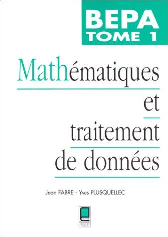 Mathématiques et traitement de données BEPA, tome 1