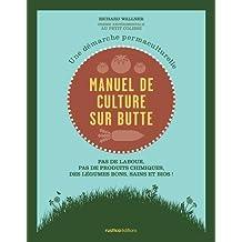 Manuel de culture sur butte : Une démarche permaculturelle. Pas de labour, pas de produits chimiques, des légumes bons, sains et bios !