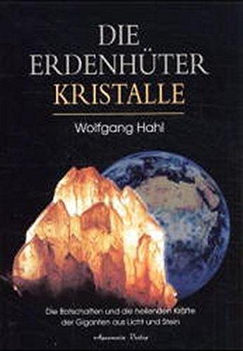 Die Erdenhüter-Kristalle (Heilende Und Edelsteine Kristalle)