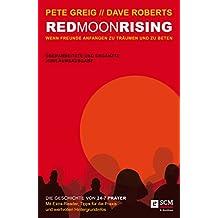 Red Moon Rising: Wenn Freunde anfangen zu träumen und zu beten. Die Geschichte von 24-7 Prayer. Überarbeitete und ergänzte Jubiläumsausg. (German Edition)