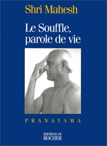 LE SOUFFLE, PAROLE DE VIE. Pranayama