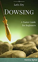 Let's Try Dowsing: A Taster Guide for Beginners
