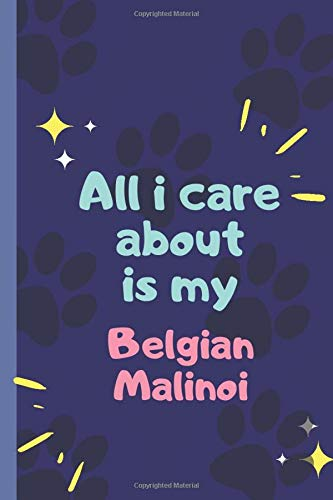 "All I Care About Is My Belgian Malinoi – Notebook: signed Notebook/Journal Book to Write in, (6"" x 9""), 120 Pages"