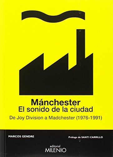 Mánchester. El sonido de la ciudad. De Joy Division a Madchester (1976-1991) (Música) por Marcos Gendre