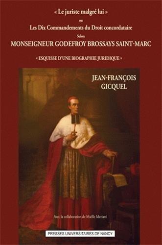 Le Juriste Malgré Lui Ou les Dix Commandements du Droit Concordataire Selon Monseigneur Godefroy Br par Jean-François Gicquel