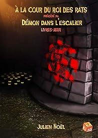 À la cour du roi des rats précédé du Démon dans l'escalier par Julien Noël