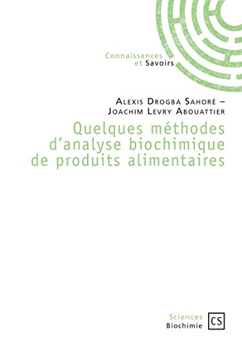Quelques méthodes d'analyse biochimique de produits alimentaires (Sciences) par Alexis Drogba Sahoré - Joachim Levry Abouattier