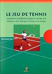 Le jeu de tennis :  Enseignement des préparations physique et mentales, de la balistique et de la technique, la tactique et la stratégie