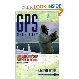 GPS Made Easy: Using Global Positioning Systems in the Outdoors