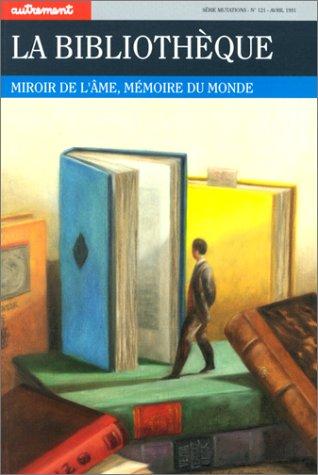 La Bibliothèque. Miroir de l'âme, mémoire du monde