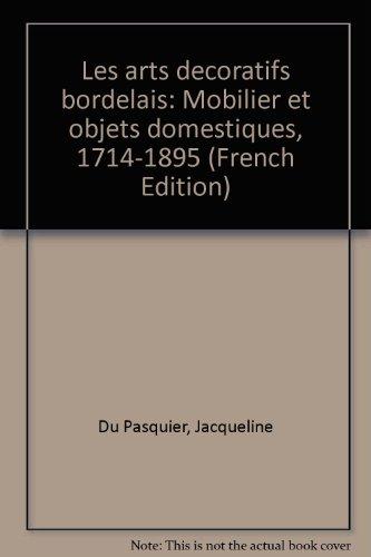 Les Arts Décoratifs Bordelais : Mobilier et Objets Domestiques - 1714-1895 par Jacqueline Du Pasquier