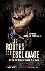 Les Routes de l'esclavage - Histoire des traites africaines VIe-XXe siècle de Catherine Coquery-Vidrovitch