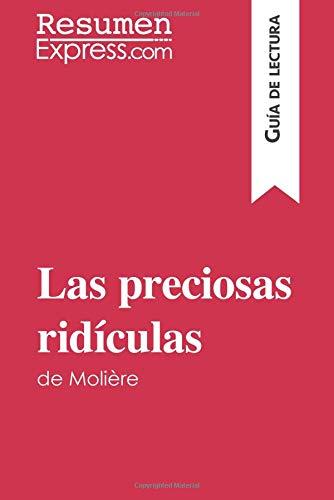 Las preciosas ridículas de Molière (Guía de lectura): Resumen Y Análisis Completo por Resumenexpress.Com