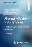 Allgemeine Betriebswirtschaftslehre: Grundlagen unternehmerischer Funktionen (Studienwissen kompakt)