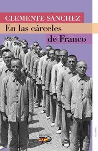 En las cárceles de Franco (70 Años) por Clemente Sánchez