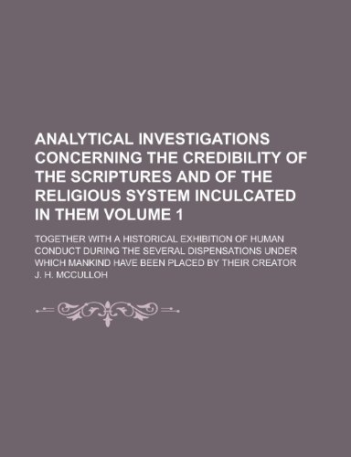 Analytical Investigations Concerning the Credibility of the Scriptures and of the Religious System Inculcated in Them; Together with a Historical Exhi