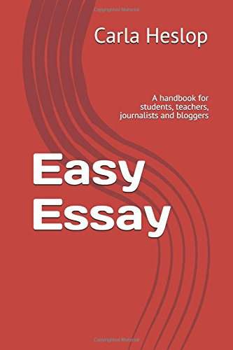 Easy Essay: A handbook for students, teachers, journalists and bloggers