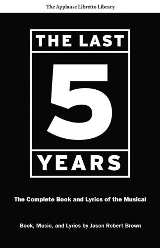 The Last Five Years: The Complete Book and Lyrics of the Musical (Applause Libretto Library)