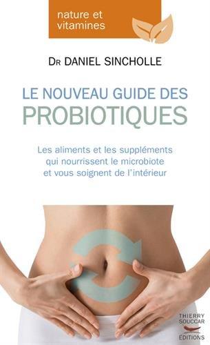 Le Nouveau Guide des probiotiques par Daniel Sincholle