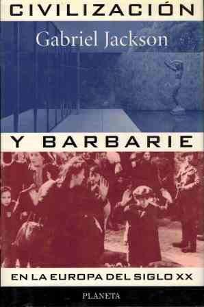 Civilizacion y barbarie en la Europa del siglo XX por Gabriel Jackson
