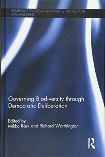 Governing Biodiversity through Democratic Deliberation (Routledge Studies in Biodiversity Politics and Management)