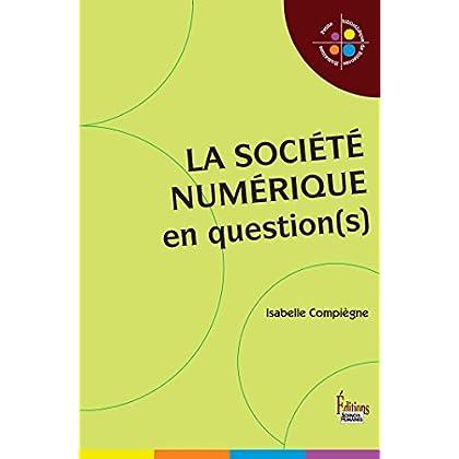 La Société numérique: La société numérique en question(s) (Petite bibliothèque de sciences humaines)