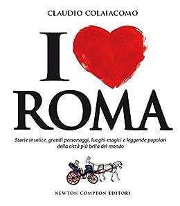 I love Roma (eNewton Saggistica) di [Colaiacomo, Claudio]