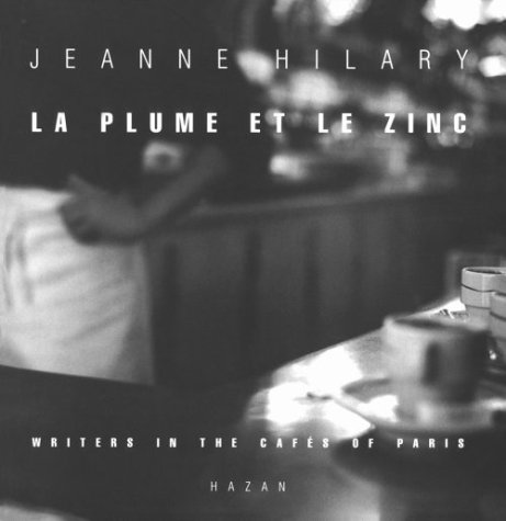 LA PLUME ET LE ZINC. WRITERS IN THE CAFES OF PARIS
