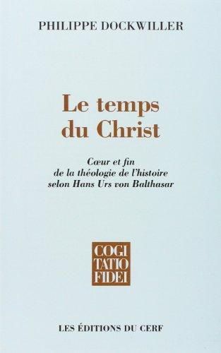 Le temps du Christ : Coeur et fin de la thologie de l'histoire selon Hans Urs von Balthasar