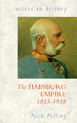 The Habsburg Empire 1815-1918 (Access to History)