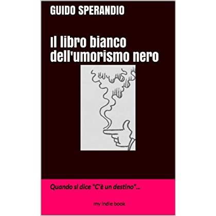 Il Libro Bianco Dell'umorismo Nero: Quando Si Dice «C'è Un Destino»...