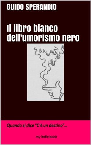 Il Libro Bianco dell'Umorismo Nero (Quando si dice:«C'è un destino...»)