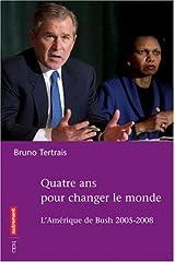 Quatre ans pour changer le monde : L'Amérique de Bush, 2005-2008 Paperback