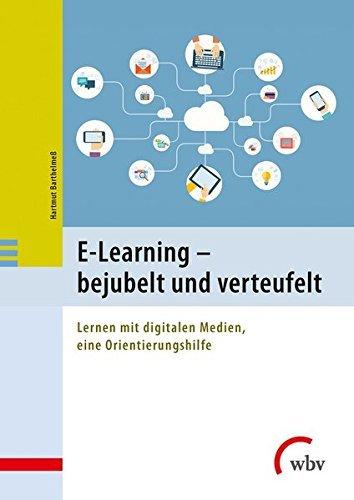 E-Learning - bejubelt und verteufelt: Lernen mit digitalen Medien, eine Orientierungshilfe by Hartmut Barthelmeß (2015-01-09)