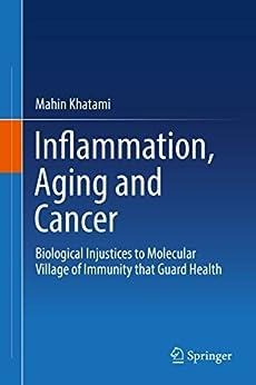 Inflammation, Aging And Cancer: Biological Injustices To Molecular Village Of Immunity That Guard Health por Mahin Khatami epub