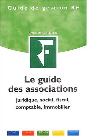Le guide des associations : Juridique, social, fiscal, comptable, immobilier par Collectif