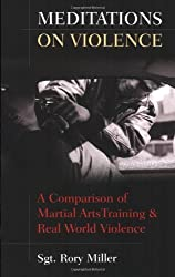 Meditations on Violence: A Comparison of Martial Arts Training and Real World Violence by Sgt. Rory Miller (2009-03-01)