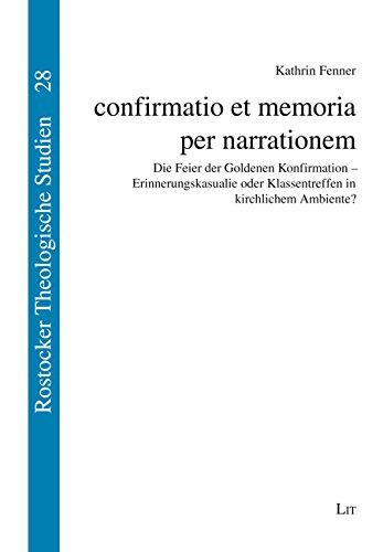 confirmatio et memoria per narrationem: Die Feier der Goldenen Konfirmation - Erinnerungskasualie oder Klassentreffen in kirchlichem Ambiente?