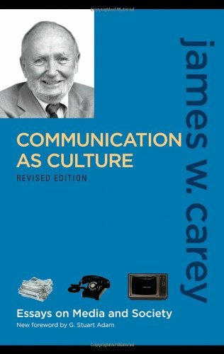 Communication as Culture, Revised Edition: Essays on Media and Society by G. Stuart Adam (Foreword), James W. Carey (1-Oct-2008) Paperback