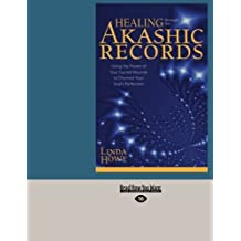 Healing Through the Akashic Records: Using The Power Of Your Sacred Wounds To Discover Your Soul'S Perfection by Linda Howe (2012-12-28)