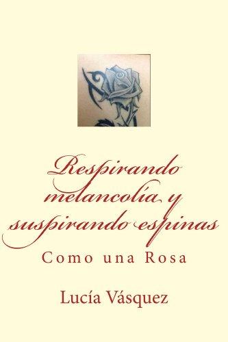 Respirando melancolía y suspirando espinas: Como una Rosa por Lucía Vásquez
