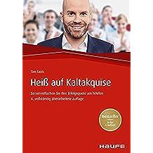 Heiß auf Kaltakquise: So vervielfachen Sie Ihre Erfolgsquote am Telefon (Haufe Fachbuch 454) (German Edition)