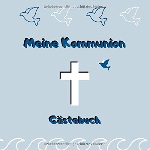 Meine Kommunion - Gästebuch: Erinnerungsbuch zum Eintragen von Glückwünschen zur ersten heiligen Kommunion |  21 x 21 cm | Taube - Kreuz - blau
