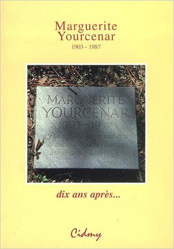 Read Online Marguerite Yourcenar. Dix ans après... epub pdf