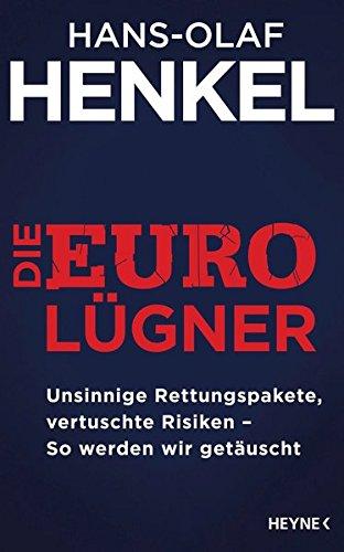 Die Euro-Lügner: Unsinnige Rettungspakete, vertuschte Risiken - So werden wir getäuscht
