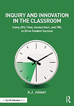 Inquiry and Innovation in the Classroom: Using 20% Time, Genius Hour, and PBL to Drive Student Success par [Juliani, A.J.]