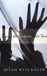 Though the Darkness Hide Thee by Susan Wise Bauer (1998-05-01)