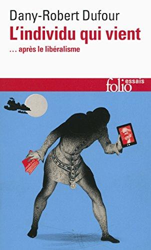 L'individu qui vient... après le libéralisme (Folio Essais t. 612) par Dany-Robert Dufour